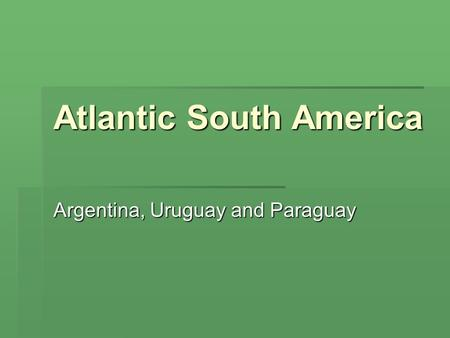 Atlantic South America Argentina, Uruguay and Paraguay.