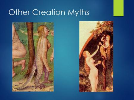 Other Creation Myths. Types of Creation Myths World arises from body of Mother Earth goddess World arises from sexual union of father sky and mother earth.