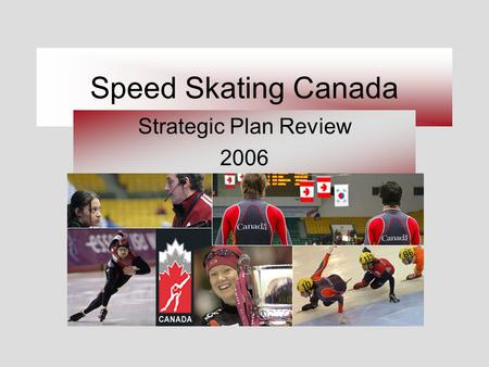 Speed Skating Canada Strategic Plan Review 2006. Speed Skating Canada Patingage de vitesse Canada Objectives Aware of framework for successful change.