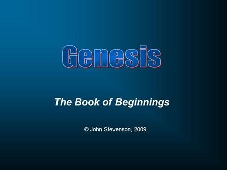 "The Book of Beginnings © John Stevenson, 2009. Title for the Book The Hebrew Title: BeReshyth; ""In the Beginning"" Greek Title: Genesis - ""Beginnings"""