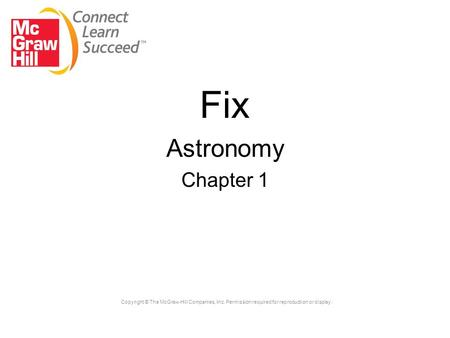 Fix Astronomy Chapter 1 Copyright © The McGraw-Hill Companies, Inc. Permission required for reproduction or display.