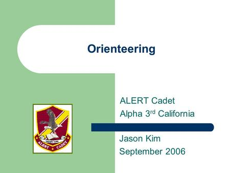 Orienteering ALERT Cadet Alpha 3 rd California Jason Kim September 2006.