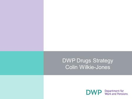 DWP Drugs Strategy Colin Wilkie-Jones. What are we trying to achieve through a recovery and reintegration agenda in DWP? An increase in numbers of problem.