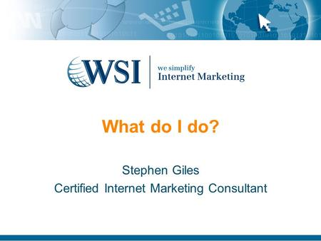 What do I do? Stephen Giles Certified Internet Marketing Consultant.