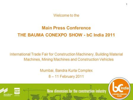 1 Welcome to the Main Press Conference THE BAUMA CONEXPO SHOW - bC India 2011 International <strong>Trade</strong> <strong>Fair</strong> for Construction Machinery, Building Material Machines,