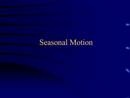Seasonal Motion. Reminder: iSkylab 1 due in two weeks, Sep 23 Observe! Ask questions! Already demonstrated Option 1 measurement (shadow of a stick  altitude.