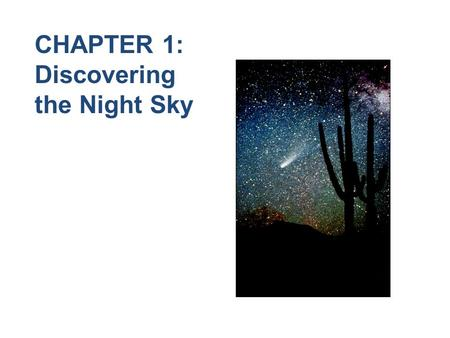 CHAPTER 1: Discovering the Night Sky. Astronomers describe the universe as an imaginary sphere surrounding the earth on which all objects in the sky can.