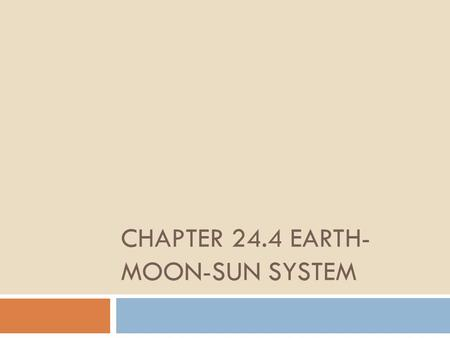 CHAPTER 24.4 EARTH- MOON-SUN SYSTEM. Learning Targets 1.Describe how Earth's movement affect seasons and cause day and night 2.Explain solar and lunar.