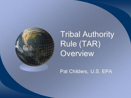 Tribal Authority Rule (TAR) Overview Pat Childers, U.S. EPA.