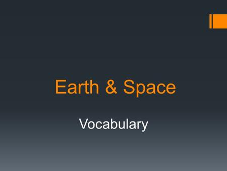 Earth & Space Vocabulary. Astronomy  The study of the moon, stars, and other objects in space.