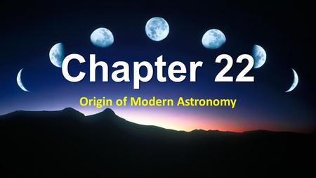 Chapter 22 Origin of Modern Astronomy. Sec. 1 Early Astronomy Astronomy—the science that studies the universe Properties of objects in space and the laws.