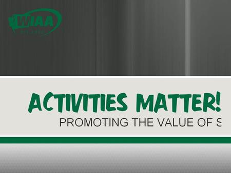 The Washington Interscholastic Activities Association believes Interscholastic athletics and activities are a vital part of an enriching educational experience.
