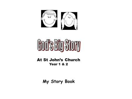 My Story Book At St John's Church Year 1 & 2. God made the world A long time ago God made the world, it took him 6 days. On day 1 God made the Day and.