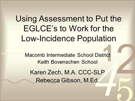 Using Assessment to Put the EGLCE's to Work for the Low-Incidence Population Macomb Intermediate School District Keith Bovenschen School Karen Zech, M.A.