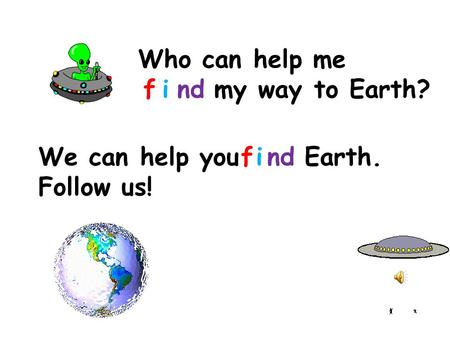 Who can help me my way to Earth? ind We can help you Earth. Follow us! find f.