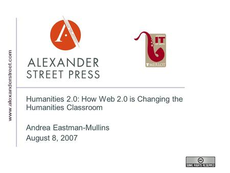 Humanities 2.0: How Web 2.0 is Changing the Humanities Classroom Andrea Eastman-Mullins August 8, 2007.