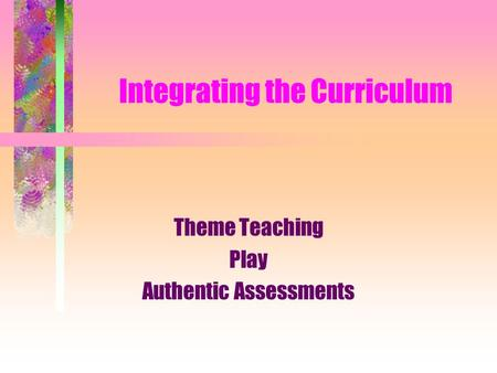 Integrating the Curriculum Theme Teaching Play Authentic Assessments.