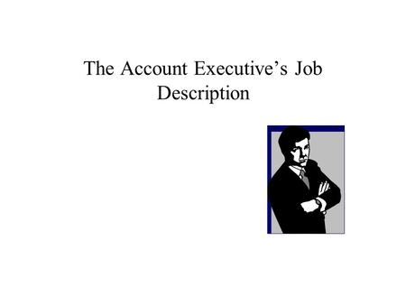The Account Executive's Job Description. Account Service Advertising is an ideas business. People create ideas. Good account executives like working with.