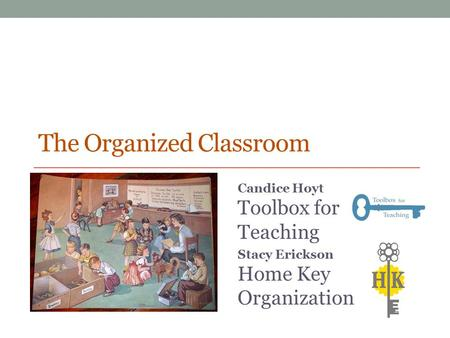The Organized Classroom Candice Hoyt Toolbox for Teaching Stacy Erickson Home Key Organization.