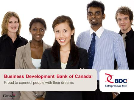 Business Development Bank of Canada: Proud to connect people with their dreams.