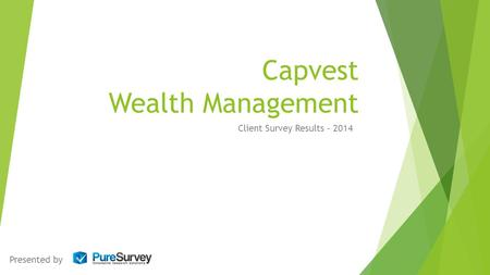 Capvest Wealth Management Client Survey Results - 2014 Presented by.
