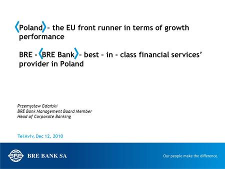 Poland – the EU front runner in terms of growth performance BRE - BRE Bank – best – in - class financial services' provider in Poland Tel Aviv, Dec 12,