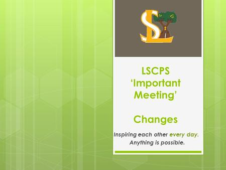 LSCPS 'Important Meeting' Changes Inspiring each other every day. Anything is possible.