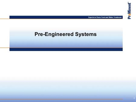 Experts in Chem-Feed and Water Treatment Pre-Engineered Systems 1.