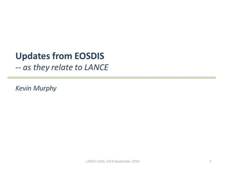 Updates from EOSDIS -- as they relate to LANCE Kevin Murphy LANCE UWG, 23rd September 20141.