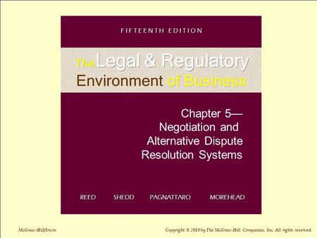 5-1 Chapter 5— Negotiation and Alternative Dispute Resolution Systems REED SHEDD PAGNATTARO MOREHEAD F I F T E E N T H E D I T I O N McGraw-Hill/Irwin.