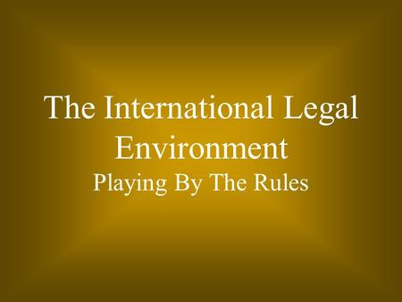 The International Legal Environment Playing By The Rules.
