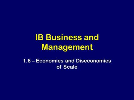 IB Business and Management 1.6 – Economies and Diseconomies of Scale.