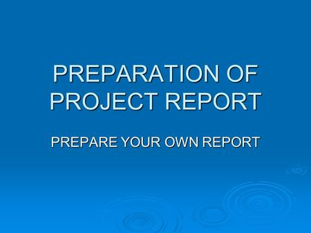 PREPARATION OF PROJECT REPORT