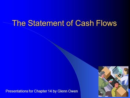 The Statement of Cash Flows Presentations for Chapter 14 by Glenn Owen.