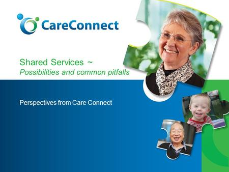 Shared Services ~ Possibilities and common pitfalls Perspectives from Care Connect.