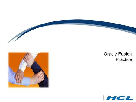 Oracle Fusion Practice. © 2012 HCL – Proprietary & Confidential 2 Clientele HCL - Oracle Fusion Middleware Practice  Application Development  Enterprise.