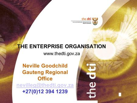 Neville Goodchild Gauteng Regional Office +27(0)12 394 1239 THE ENTERPRISE ORGANISATION