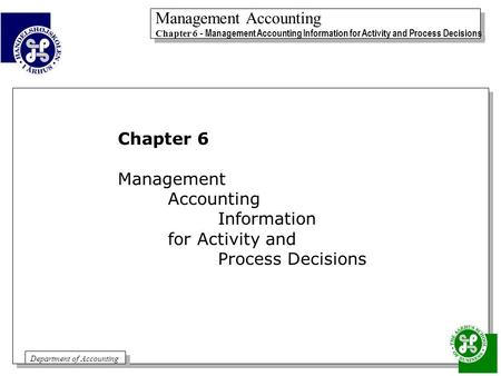 Management Accounting Chapter 6 - Management Accounting Information for Activity and Process Decisions Management Accounting Chapter 6 - Management Accounting.