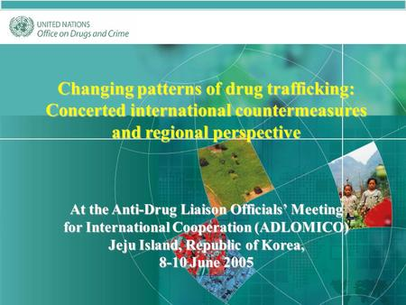 1 Changing patterns of drug trafficking: Concerted international countermeasures and regional perspective At the Anti-Drug Liaison Officials' Meeting for.
