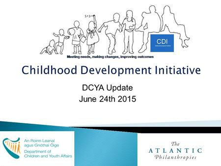 DCYA Update June 24th 2015. * Phase One activities and outcomes (2007- 2012); * Bridging phase (2013-2014) * ABC activities, successes and challenges.