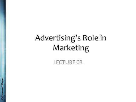 Muhammad Waqas Advertising's Role in Marketing LECTURE 03.