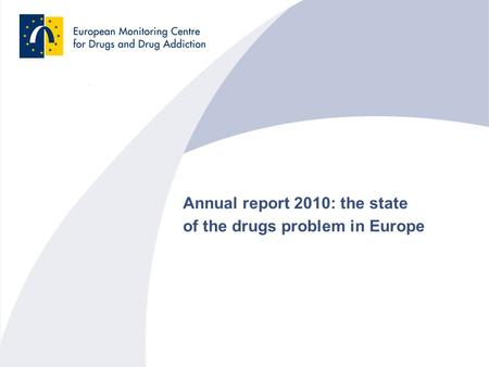 Annual report 2010: the state of the drugs problem in Europe.