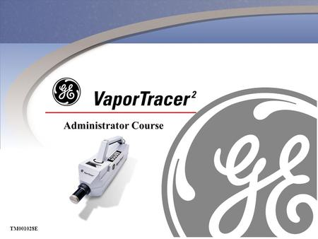 TM001028E Administrator Course TM001028E. Content Of Administrator Course Log-On to VaporTracer 2 Menus Interfacing with a computer Advanced Menu Functions.