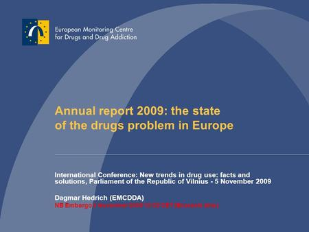Annual report 2009: the state of the drugs problem in Europe International Conference: New trends in drug use: facts and solutions, Parliament of the Republic.