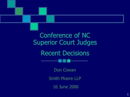 Conference <strong>of</strong> NC Superior Court Judges Recent Decisions Don Cowan Smith Moore LLP 16 June 2006 1.