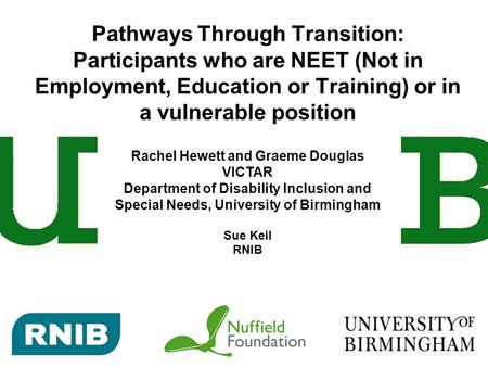 Pathways Through Transition: Participants who are NEET (Not in Employment, Education or Training) or in a vulnerable position Rachel Hewett and Graeme.