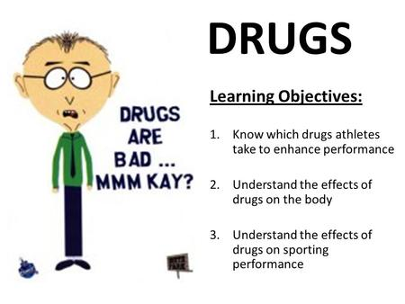 DRUGS Learning Objectives: