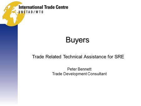Buyers Trade Related Technical Assistance for SRE Peter Bennett Trade Development Consultant.