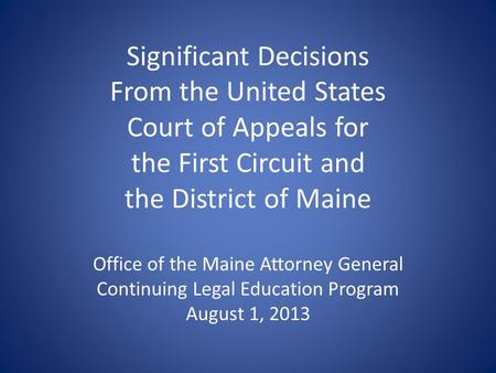 Significant Decisions From the United States Court of Appeals for the First Circuit and the District of Maine Office of the Maine Attorney General Continuing.