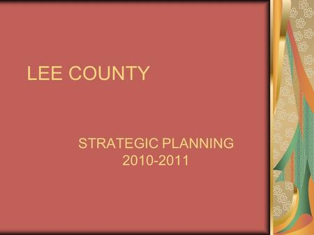 LEE COUNTY STRATEGIC PLANNING 2010-2011. STRATEGIC PLANNING WHY? This is the worst recession since the great depression and it will have long term impacts,